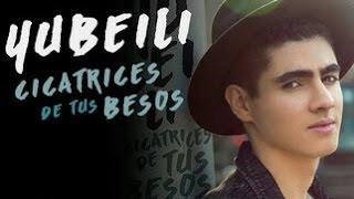 Yubeili -  Cicatrices de tus besos ( Letra )
