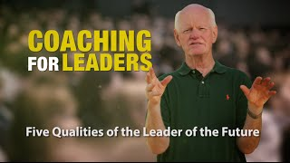 Five Qualities of the Leader of the Future: Coaching For Leaders
