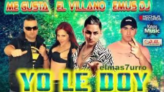 El Villano Ft Me Gusta & Emus Dj  - Yo Le Doy [ Noviembre 2O13 ]