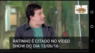 RATINHO É CITADO NO VÍDEO SHOW