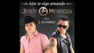 """""""AUN TE SIGO AMANDO"""" JESUS MENDOZA FT. J ALVAREZ """"EL PRESIDENTE"""""""