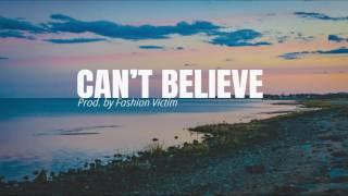 Can't Believe *Instrumental 2017* Prod. by Fashion Victim