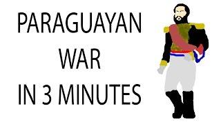 Paraguayan War   3 Minute History