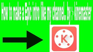 How to make a Epic intro like my channel.....by kinemaster