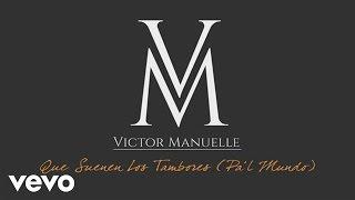 Víctor Manuelle - Que Suenen los Tambores (Pa'l Mundo Audio)