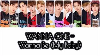 WANNA ONE - Wanna Be (My Baby) - LYRICS [COLOR CODED HAN|ROM|ENG]