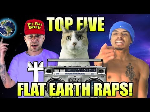 TOP 5 FLAT EARTH RAPS!