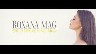 ROXANA MAG - Știu că mori de al meu drag   Video Oficial
