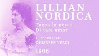 Lillian Nordica - Tacea la notte placida... Di tale amor (w/ Tietjens ornaments) - 1906