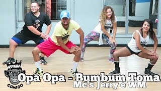 OPA OPA - Bumbum Toma - MC WM e MC Jerry COREOGRAFIA