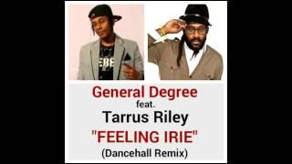 "GENERAL DEGREE feat. TARRUS RILEY ""FEELING IRIE"" Dancehall Remix (Sept 2016)"