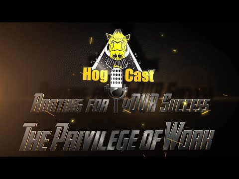 Hog Cast-The Privilege of Work