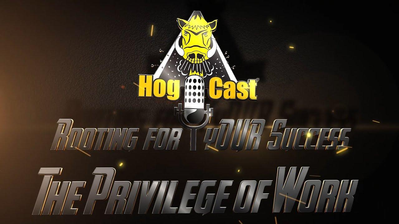Hog Cast-The Privilege of Work
