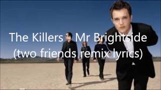 The killers - Mr brightside {Two friends remix lyrics}