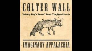 COLTER WALL - IMAGINARY APPALACHIA - Johny Boy's Bones FEAT. The Dead South