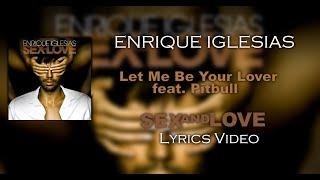 Enrique Iglesias Let Me Be Your Lover ft. Pitbull - Lyrics