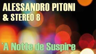 Alessandro Pitoni & Stereo 8 - 'A Notte de Suspire
