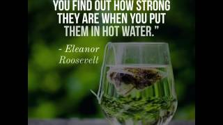 Eleanor Roosevelt #quote - People are like tea bags.