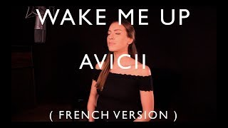 WAKE ME UP ( FRENCH VERSION ) AVICII ft. ALOE BLACC ( TRIBUTE TO AVICII )