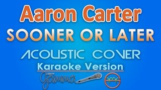 Aaron Carter - Sooner Or Later KARAOKE (Acoustic) by GMusic
