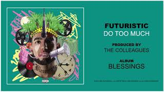Futuristic - Do Too Much (Official Audio)