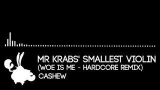 Mr. Krabs' Smallest Violin (HARDCORE REMIX)