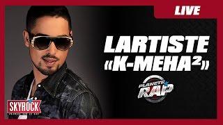 """Lartiste """"K-Méha²"""" en live #PlanèteRap"""