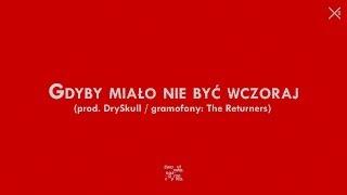 Dwa Sławy - Gdyby miało nie być wczoraj (prod. DrySkull / gramofony: The Returners)