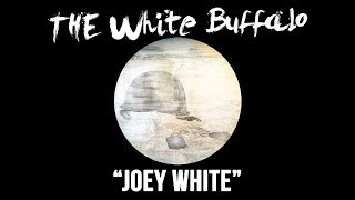 "The White Buffalo - ""Joey White"""