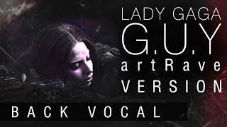 Lady Gaga — G.U.Y (artRave Instrumental w Back Vocal)