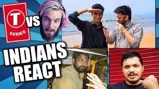 INDIANS REACT - T-Series vs PewDiePie