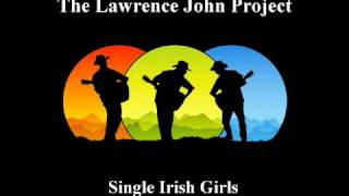 Lawrence John Project - Single Irish Girls