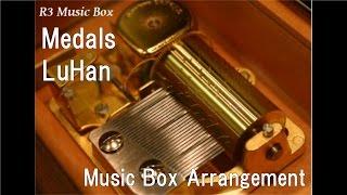 Medals/LuHan [Music Box]