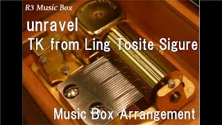 "unravel/TK from Ling Tosite Sigure [Music Box] (Anime ""Tokyo Ghoul"" OP)"