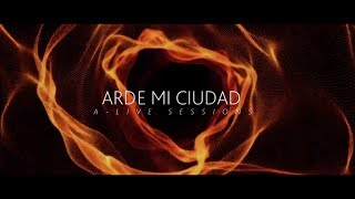 ARDE MI CIUDAD PREVIEW - A LIVE #SESSIONS