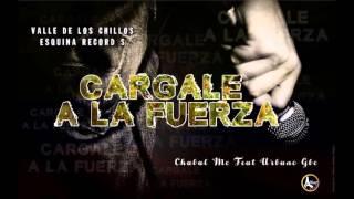 CARGALE A LA FUERZA CHABAL MC FT URBANO GBC
