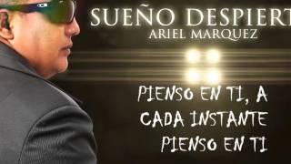 """ARIEL MARQUEZ  """"SUEÑO DESPIERTO """"  Video Lyric"""