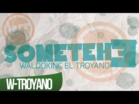 Somethe de Waldokinc El Troyano Letra y Video