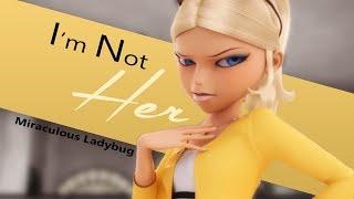~I'm Not Her ~ Miraculous Ladybug [AMV] ft. Chloe