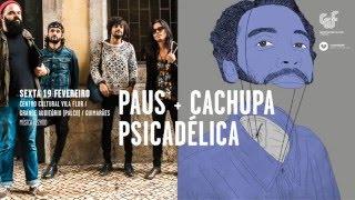 PAUS + CACHUPA PSICADÉLICA | 19 fevereiro | CCVF