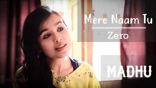 Mere Naam Tu    Zero    Female Cover    Shah Rukh Khan    MADHU   
