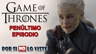Game of thrones - Penúltimo Episodio - Por si no lo viste