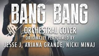 """BANG BANG"" BY JESSE J, ARIANA GRANDE, NICKI MINAJ (ORCHESTRAL COVER TRIBUTE) - SYMPHONIC POP"