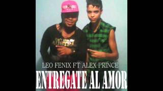 ENTREGATE AL AMOR ALEX PRINCE FT LEO FENIX (MONOMASTER)