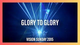 Glory To Glory - Vision Sunday 2015   New Creation Church