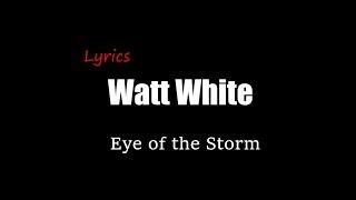 [Lyrics] Watt White - Eye of the Storm