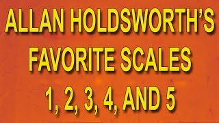 Allan Holdsworth's Favorite Scales 1 through 5 A Mystery No More
