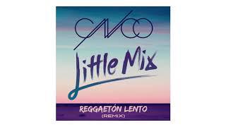 CNC feat.Little Mix-Reggaeton Lento