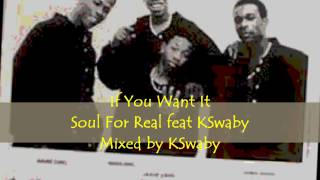 If You Want It - Soul For Real feat KSwaby - Mixed By KSwaby