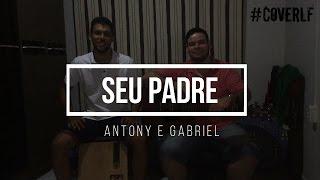 Seu Padre - Antony e Gabriel (Cover Lincoln e Fabrício)